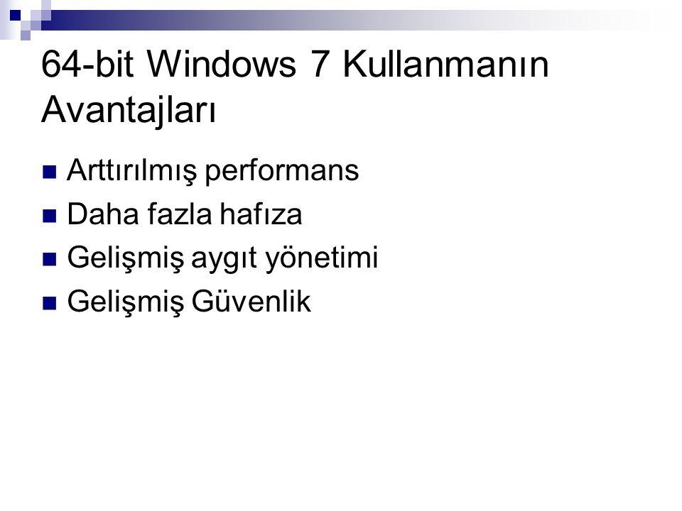 64-bit Windows 7 Kullanmanın Avantajları Arttırılmış performans Daha fazla hafıza Gelişmiş aygıt yönetimi Gelişmiş Güvenlik