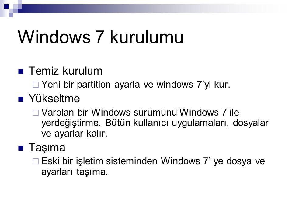 Windows 7 kurulumu Temiz kurulum  Yeni bir partition ayarla ve windows 7'yi kur. Yükseltme  Varolan bir Windows sürümünü Windows 7 ile yerdeğiştirme