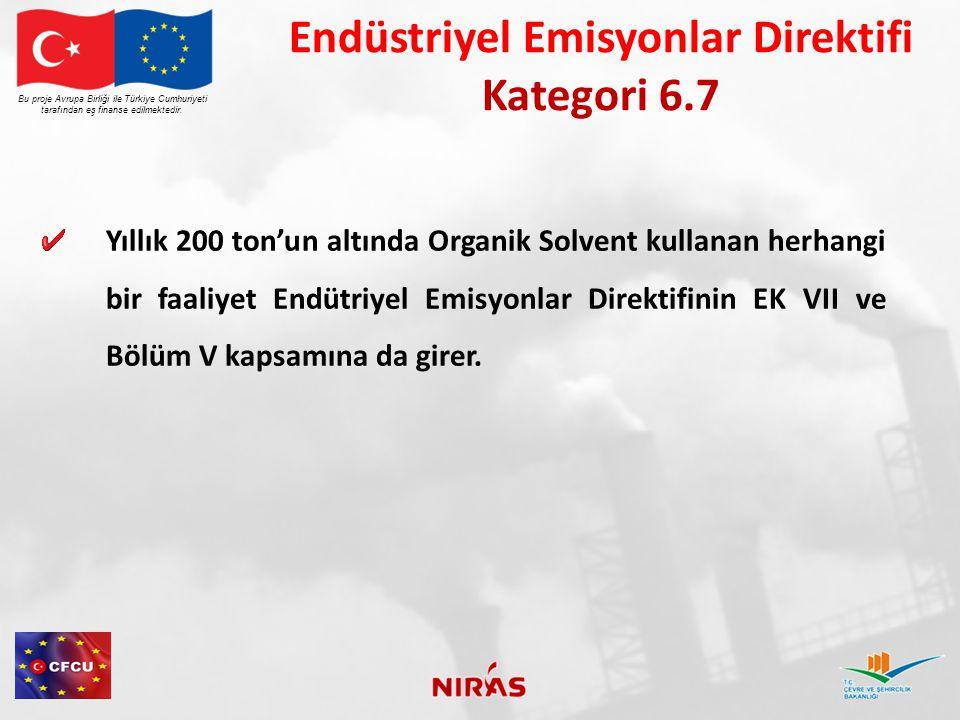 Yıllık 200 ton'un altında Organik Solvent kullanan herhangi bir faaliyet Endütriyel Emisyonlar Direktifinin EK VII ve Bölüm V kapsamına da girer. Bu p