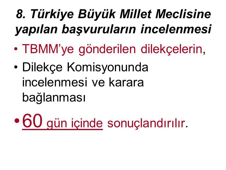8. Türkiye Büyük Millet Meclisine yapılan başvuruların incelenmesi TBMM'ye gönderilen dilekçelerin, Dilekçe Komisyonunda incelenmesi ve karara bağlanm