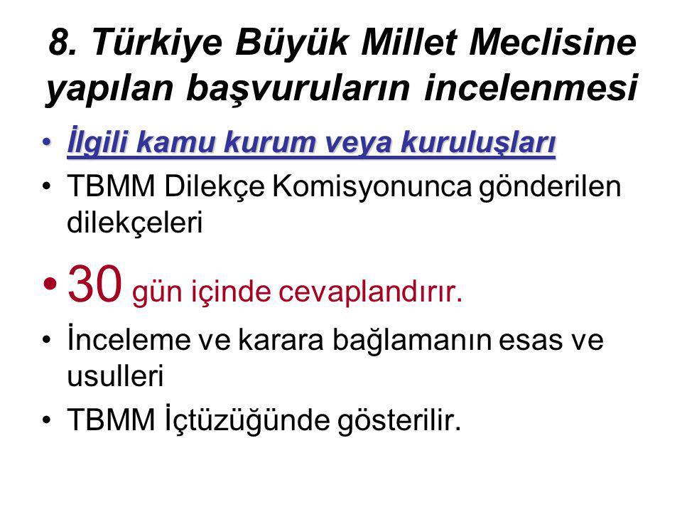 8. Türkiye Büyük Millet Meclisine yapılan başvuruların incelenmesi İlgili kamu kurum veya kuruluşlarıİlgili kamu kurum veya kuruluşları TBMM Dilekçe K