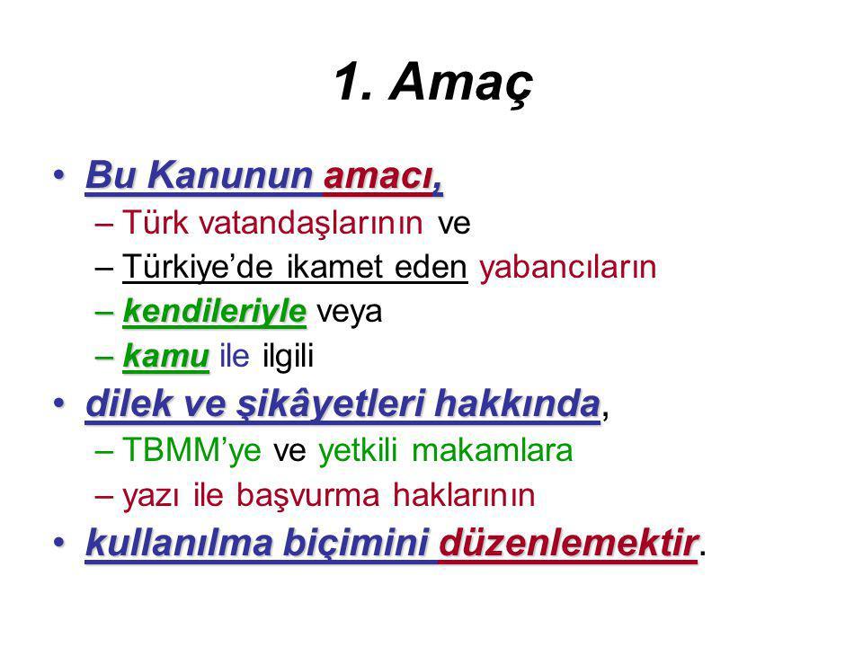 1. Amaç Bu Kanunun amacı,Bu Kanunun amacı, –Türk vatandaşlarının ve –Türkiye'de ikamet eden yabancıların –kendileriyle –kendileriyle veya –kamu –kamu