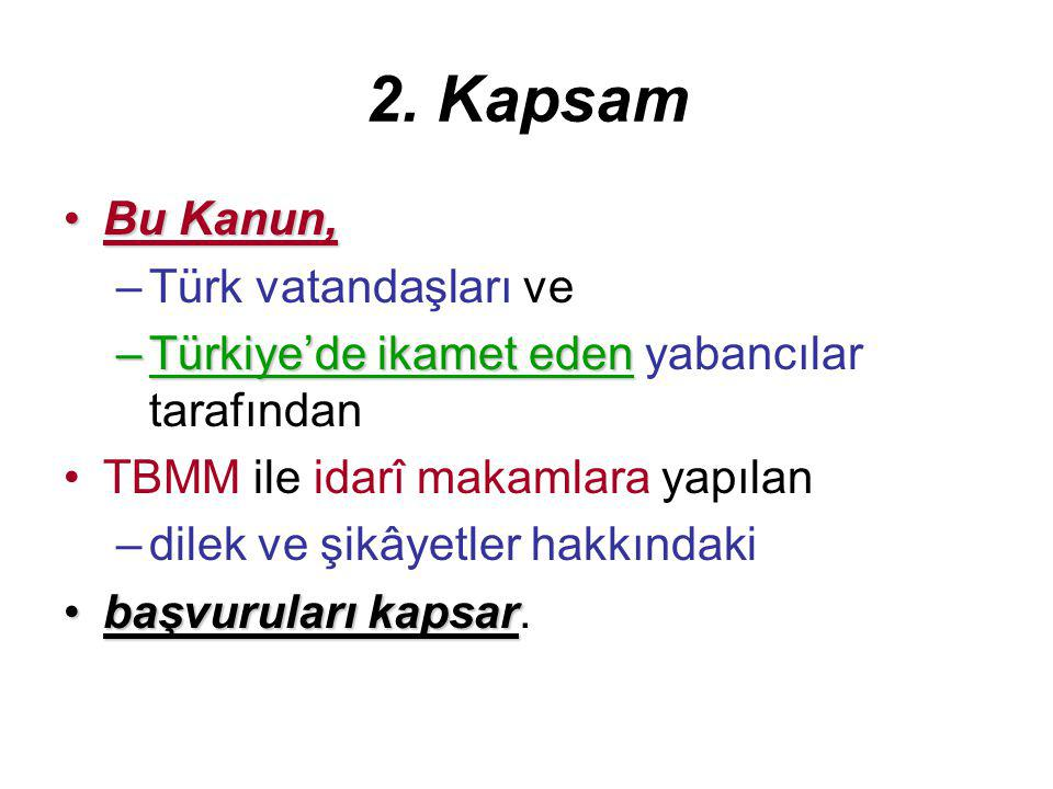 2. Kapsam Bu Kanun,Bu Kanun, –Türk vatandaşları ve –Türkiye'de ikamet eden –Türkiye'de ikamet eden yabancılar tarafından TBMM ile idarî makamlara yapı