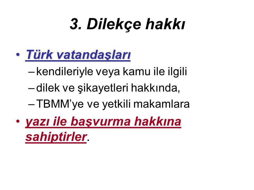 3. Dilekçe hakkı Türk vatandaşlarıTürk vatandaşları –kendileriyle veya kamu ile ilgili –dilek ve şikayetleri hakkında, –TBMM'ye ve yetkili makamlara y