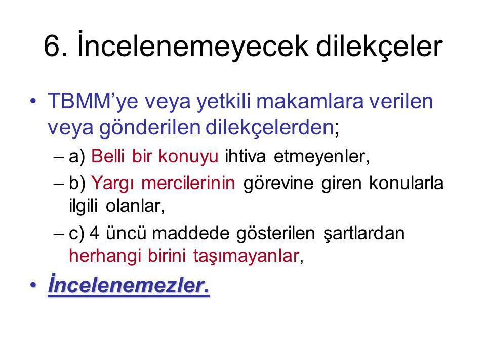 6. İncelenemeyecek dilekçeler TBMM'ye veya yetkili makamlara verilen veya gönderilen dilekçelerden; –a) Belli bir konuyu ihtiva etmeyenler, –b) Yargı