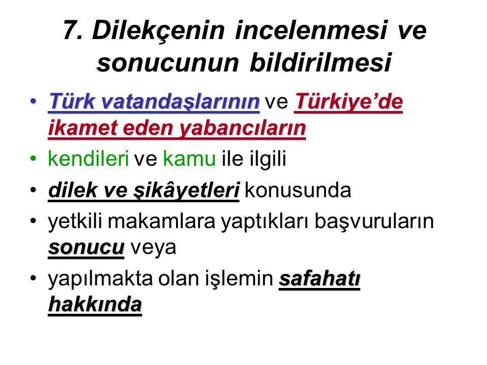 7. Dilekçenin incelenmesi ve sonucunun bildirilmesi Türk vatandaşlarınınTürkiye'de ikamet eden yabancılarınTürk vatandaşlarının ve Türkiye'de ikamet e