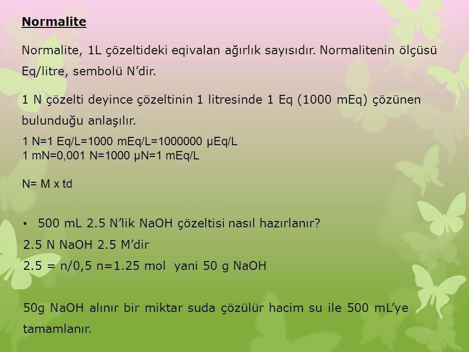 Normalite Normalite, 1L çözeltideki eqivalan ağırlık sayısıdır. Normalitenin ölçüsü Eq/litre, sembolü N'dir. 1 N çözelti deyince çözeltinin 1 litresin