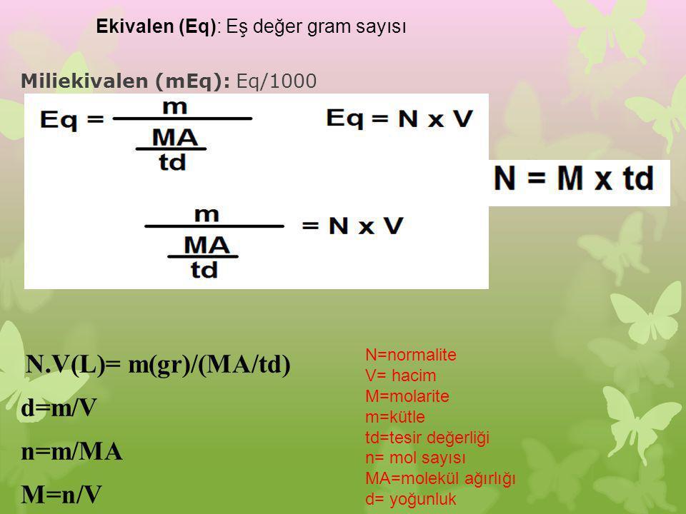 Miliekivalen (mEq): Eq/1000 Ekivalen (Eq): Eş değer gram sayısı N.V(L)= m(gr)/(MA/td) d=m/V n=m/MA M=n/V N=normalite V= hacim M=molarite m=kütle td=te
