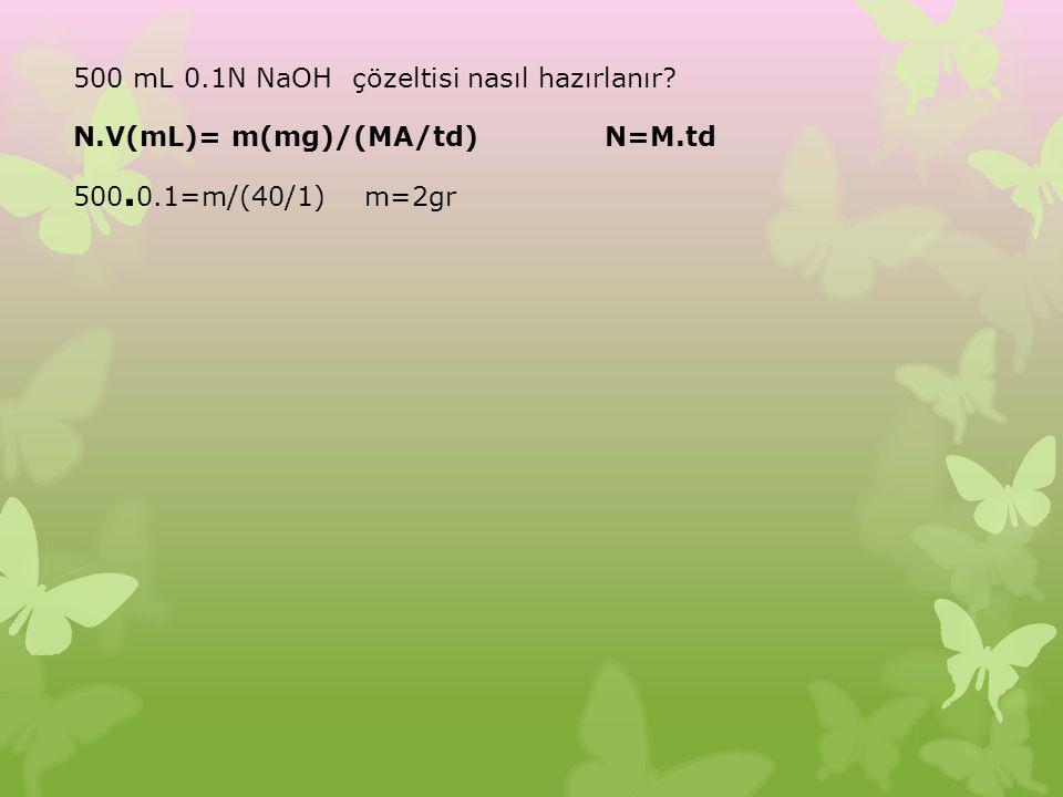 500 mL 0.1N NaOH çözeltisi nasıl hazırlanır? N.V(mL)= m(mg)/(MA/td)N=M.td 500. 0.1=m/(40/1) m=2gr