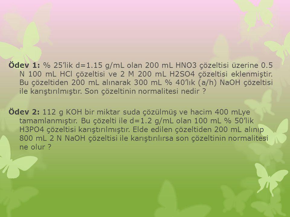 Ödev 1: % 25'lik d=1.15 g/mL olan 200 mL HNO3 çözeltisi üzerine 0.5 N 100 mL HCl çözeltisi ve 2 M 200 mL H2SO4 çözeltisi eklenmiştir. Bu çözeltiden 20