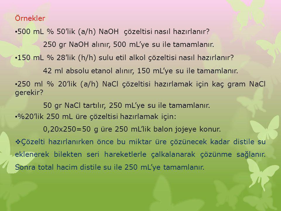 Örnekler 500 mL % 50'lik (a/h) NaOH çözeltisi nasıl hazırlanır? 250 gr NaOH alınır, 500 mL'ye su ile tamamlanır. 150 mL % 28'lik (h/h) sulu etil alkol