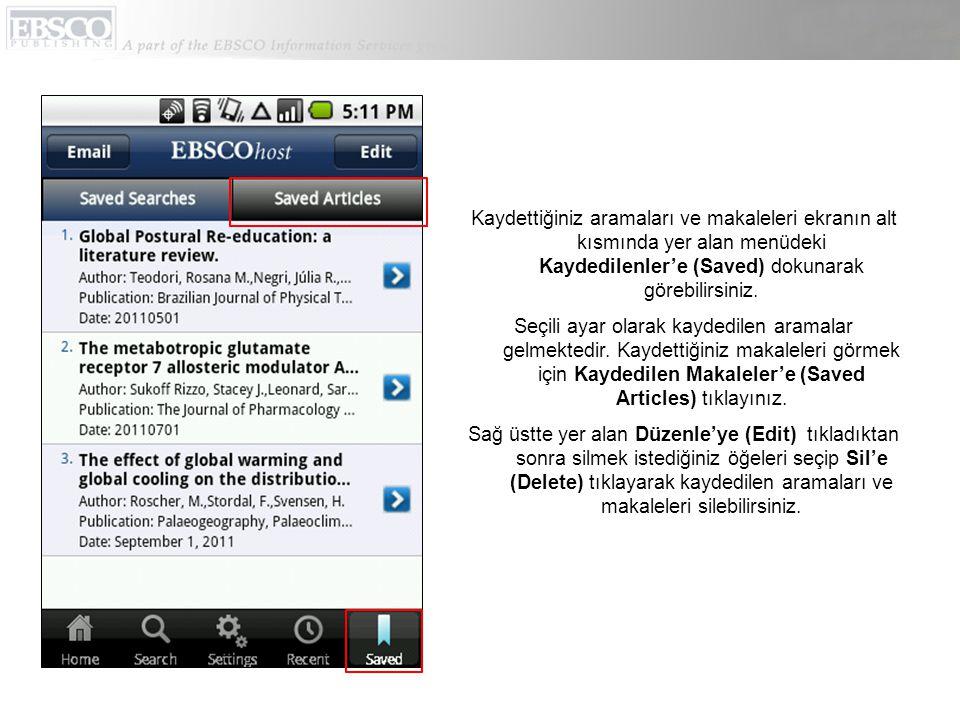 Kaydettiğiniz aramaları ve makaleleri ekranın alt kısmında yer alan menüdeki Kaydedilenler'e (Saved) dokunarak görebilirsiniz.