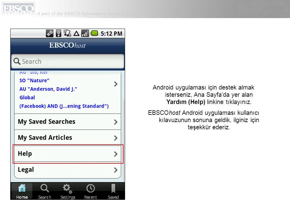 Android uygulaması için destek almak isterseniz, Ana Sayfa'da yer alan Yardım (Help) linkine tıklayınız.