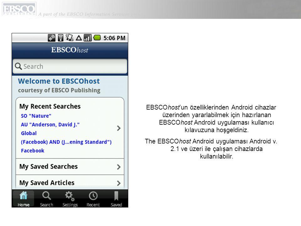 EBSCOhost'un özelliklerinden Android cihazlar üzerinden yararlabilmek için hazırlanan EBSCOhost Android uygulaması kullanıcı kılavuzuna hoşgeldiniz.