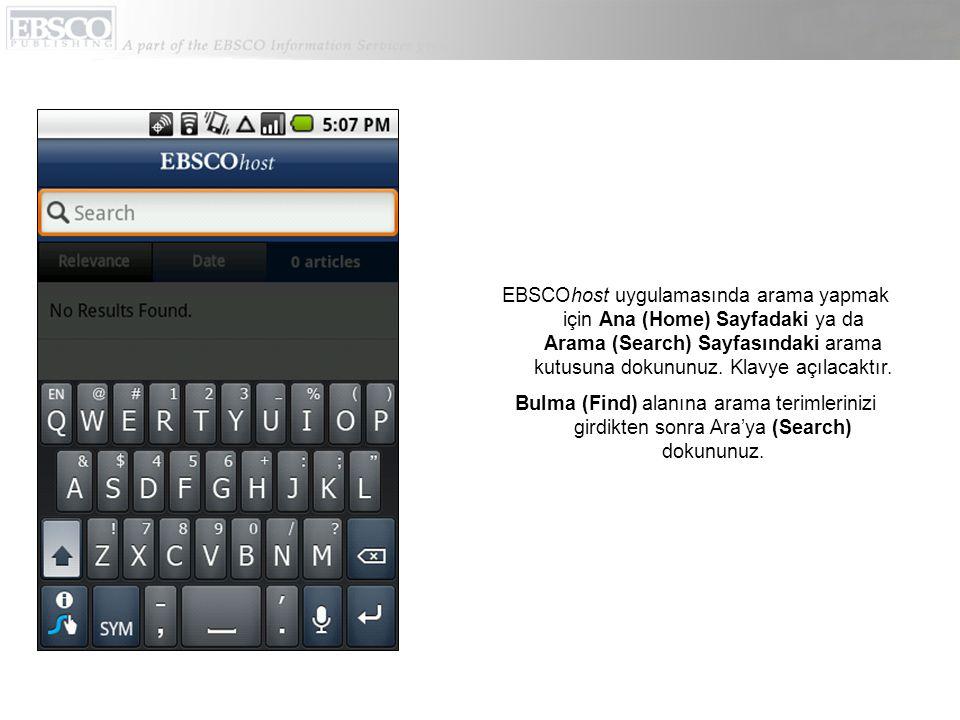 EBSCOhost uygulamasında arama yapmak için Ana (Home) Sayfadaki ya da Arama (Search) Sayfasındaki arama kutusuna dokununuz.
