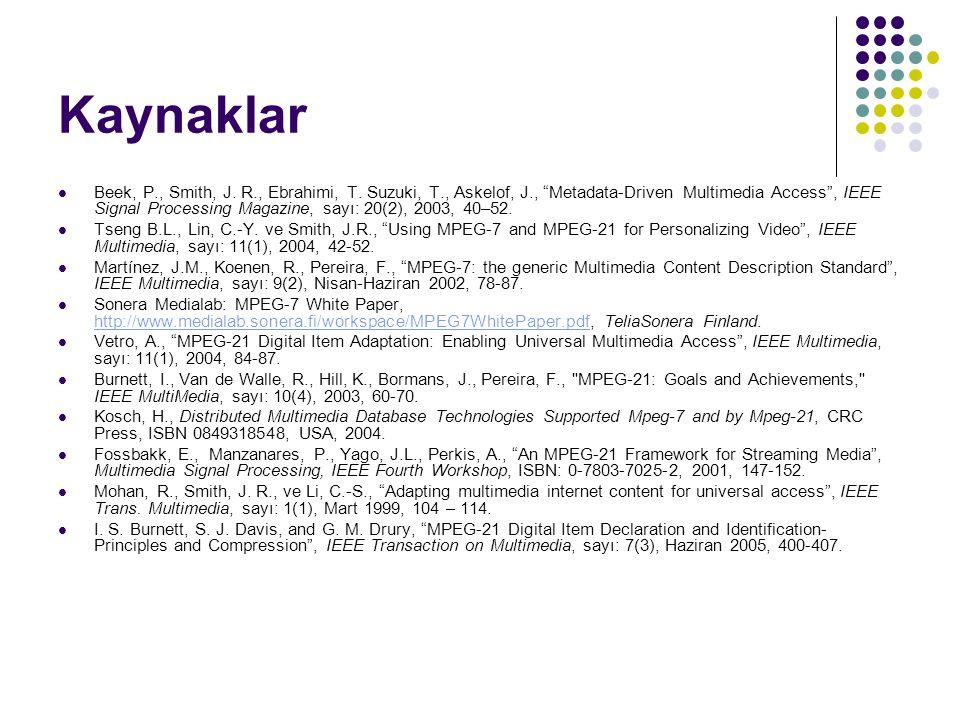 "Kaynaklar Beek, P., Smith, J. R., Ebrahimi, T. Suzuki, T., Askelof, J., ""Metadata-Driven Multimedia Access"", IEEE Signal Processing Magazine, sayı: 20"