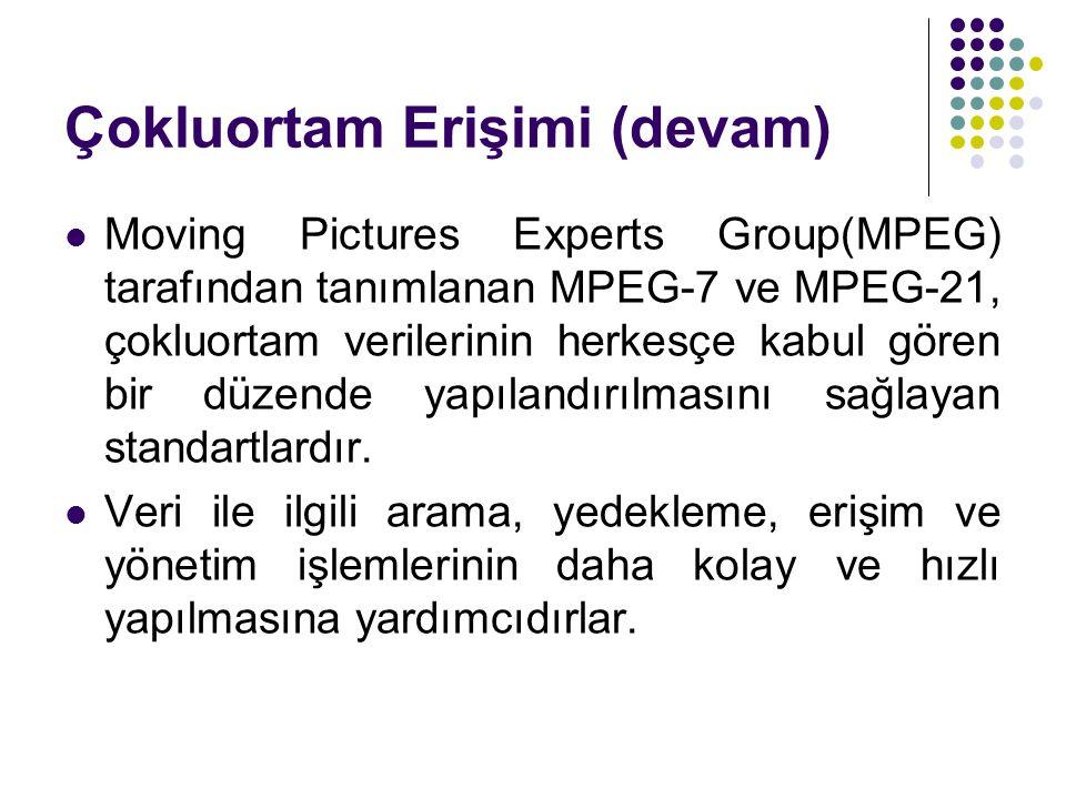 Çokluortam Erişimi (devam) Moving Pictures Experts Group(MPEG) tarafından tanımlanan MPEG-7 ve MPEG-21, çokluortam verilerinin herkesçe kabul gören bi