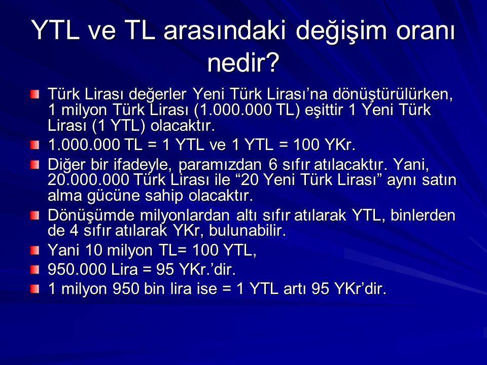 YTL ve TL arasındaki değişim oranı nedir? Türk Lirası değerler Yeni Türk Lirası'na dönüştürülürken, 1 milyon Türk Lirası (1.000.000 TL) eşittir 1 Yeni
