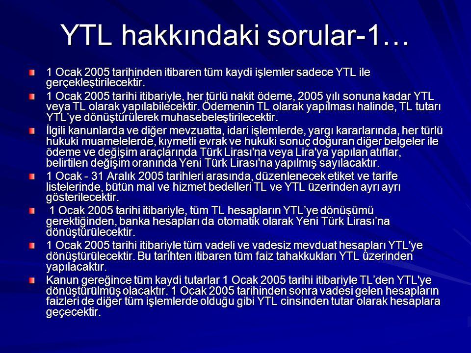 YTL hakkındaki sorular-1… 1 Ocak 2005 tarihinden itibaren tüm kaydi işlemler sadece YTL ile gerçekleştirilecektir. 1 Ocak 2005 tarihi itibariyle, her