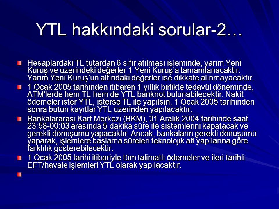 YTL hakkındaki sorular-2… Hesaplardaki TL tutardan 6 sıfır atılması işleminde, yarım Yeni Kuruş ve üzerindeki değerler 1 Yeni Kuruş'a tamamlanacaktır.