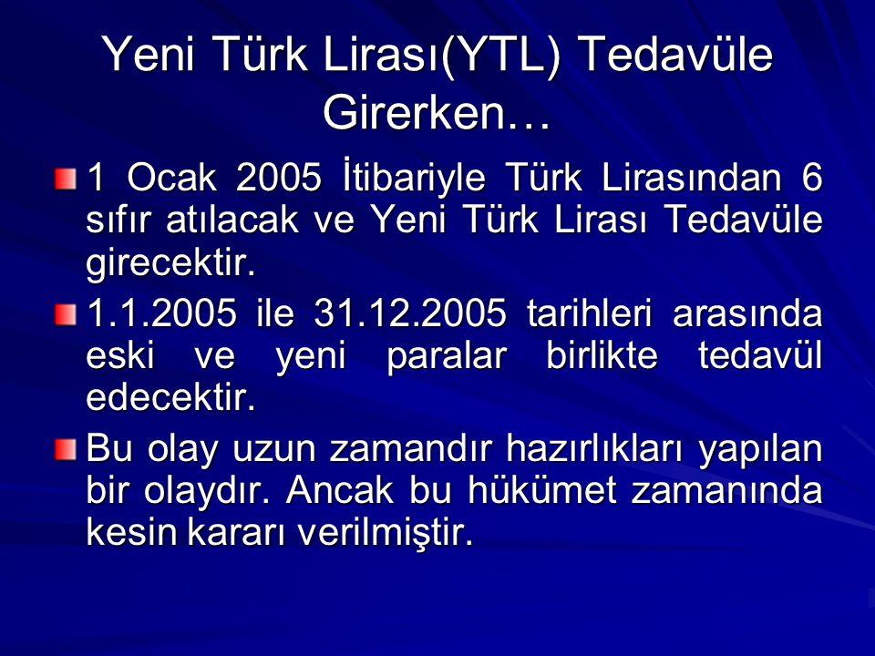 Yeni Türk Lirası(YTL) Tedavüle Girerken… 1 Ocak 2005 İtibariyle Türk Lirasından 6 sıfır atılacak ve Yeni Türk Lirası Tedavüle girecektir. 1.1.2005 ile
