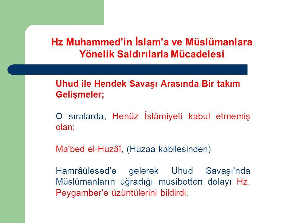 Uhud ile Hendek Savaşı Arasında Bir takım Gelişmeler; O sıralarda, Henüz İslâmiyeti kabul etmemiş olan; Ma'bed el-Huzâî, (Huzaa kabilesinden) Hamrâüle
