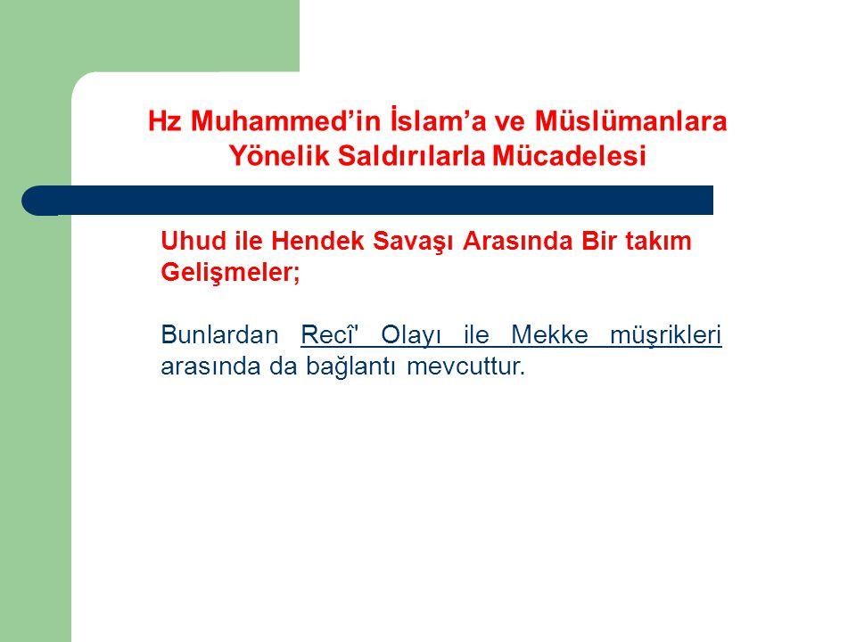 Uhud ile Hendek Savaşı Arasında Bir takım Gelişmeler; Bunlardan Recî' Olayı ile Mekke müşrikleri arasında da bağlantı mevcuttur. Hz Muhammed'in İslam'
