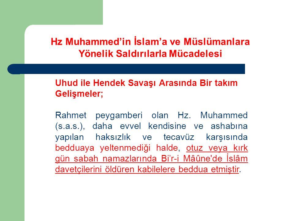 Uhud ile Hendek Savaşı Arasında Bir takım Gelişmeler; Rahmet peygamberi olan Hz. Muhammed (s.a.s.), daha evvel kendisine ve ashabına yapılan haksızlık