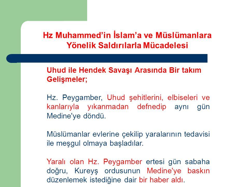 Hz Muhammed'in İslam'a ve Müslümanlara Yönelik Saldırılarla Mücadelesi Uhud ile Hendek Savaşı Arasında Bir takım Gelişmeler; Hem düşmanın baskınını önlemek ve hem de Müslümanların zayıf düşmediğini göstermek maksadıyla Kureyş ordusunu takip etmeye karar verdi.