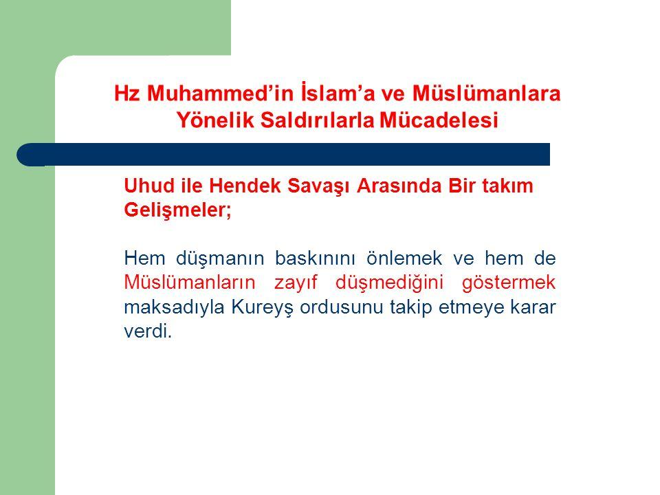 Hz Muhammed'in İslam'a ve Müslümanlara Yönelik Saldırılarla Mücadelesi Uhud ile Hendek Savaşı Arasında Bir takım Gelişmeler; Hem düşmanın baskınını ön