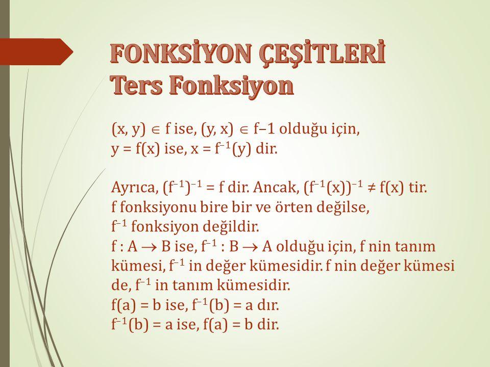 f : A  B, f = {(x, y)|x  A, y  B} bire bir ve örten fonksiyon olmak üzere, f –1 : B  A, f –1 = {(y, x)|(x, y)  f} fonksiyonuna f nin ters fonksiy