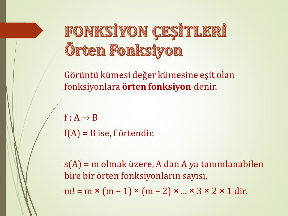  x 1,x 2  A için, f (x 1 ) = f (x 2 ) iken x 1 = x 2 ise, f fonksiyonu bire bir fonksiyondur.