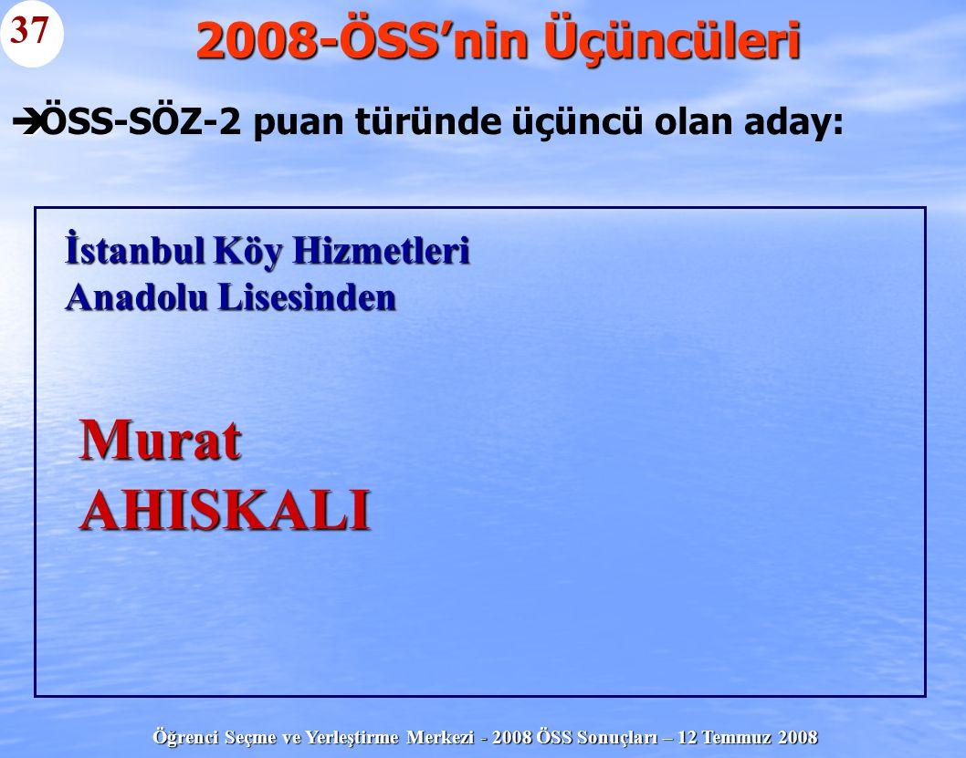 Öğrenci Seçme ve Yerleştirme Merkezi - 2008 ÖSS Sonuçları – 12 Temmuz 2008   ÖSS-SÖZ-2 puan türünde üçüncü olan aday: 2008-ÖSS'nin Üçüncüleri 37 İst
