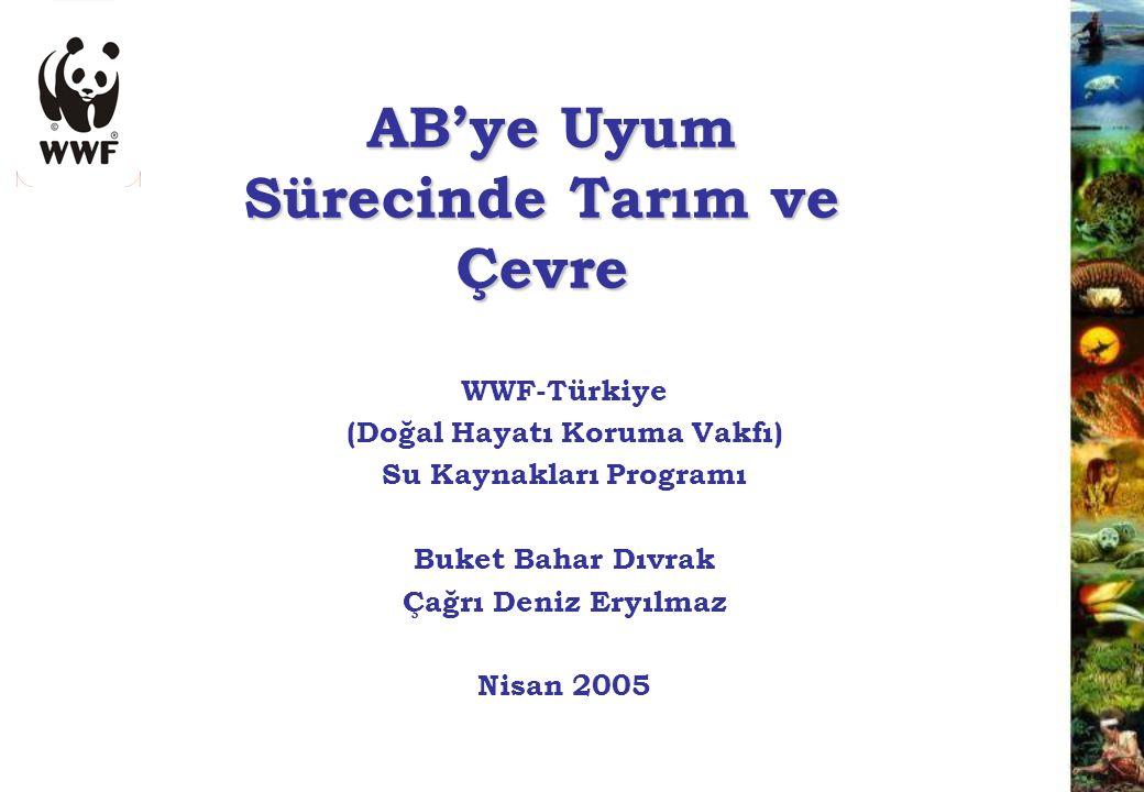 AB'ye Uyum Sürecinde Tarım ve Çevre AB'ye Uyum Sürecinde Tarım ve Çevre WWF-Türkiye (Doğal Hayatı Koruma Vakfı) Su Kaynakları Programı Buket Bahar Dıv