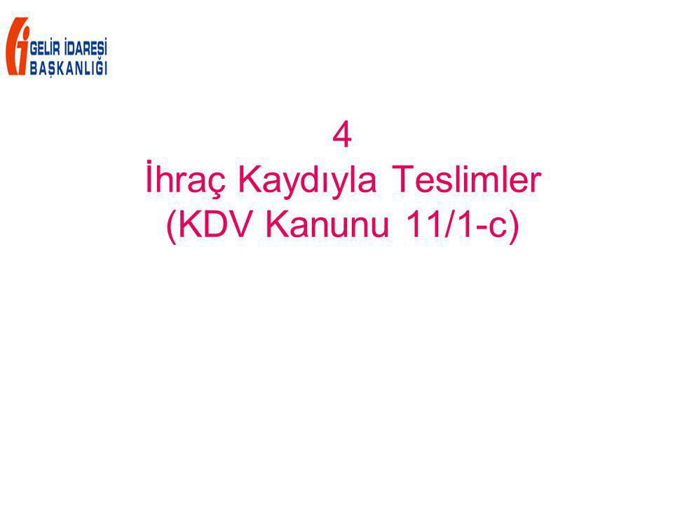 4 İhraç Kaydıyla Teslimler (KDV Kanunu 11/1-c)