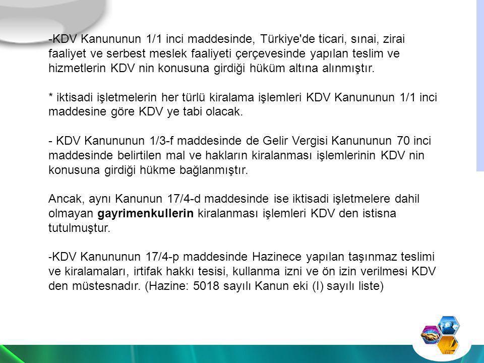 -KDV Kanununun 1/1 inci maddesinde, Türkiye'de ticari, sınai, zirai faaliyet ve serbest meslek faaliyeti çerçevesinde yapılan teslim ve hizmetlerin KD