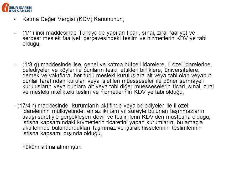 Katma Değer Vergisi (KDV) Kanununun; - (1/1) inci maddesinde Türkiye'de yapılan ticari, sınai, zirai faaliyet ve serbest meslek faaliyeti çerçevesinde