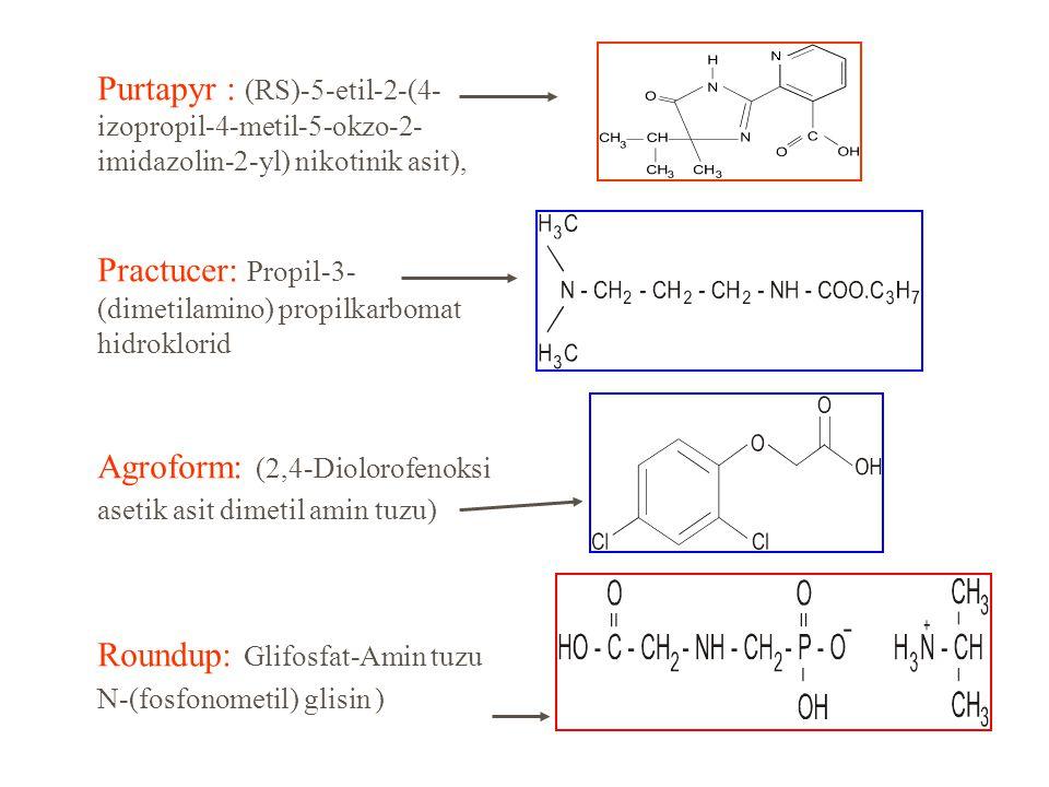 Purtapyr : (RS)-5-etil-2-(4- izopropil-4-metil-5-okzo-2- imidazolin-2-yl) nikotinik asit), Practucer: Propil-3- (dimetilamino) propilkarbomat hidroklorid Agroform: (2,4-Diolorofenoksi asetik asit dimetil amin tuzu) Roundup: Glifosfat-Amin tuzu N-(fosfonometil) glisin )