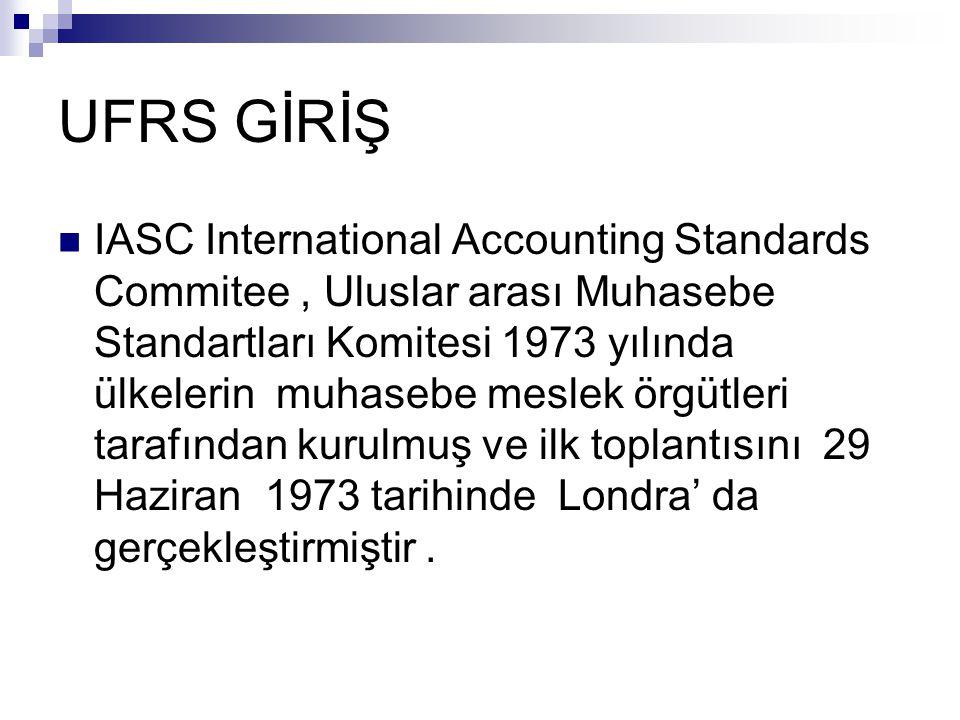 UFRS GİRİŞ Uluslar arası Muhasebe Standartları Komitesi 2001 yılında IASB International Accounting Standards Board, Uluslararası Muhasebe Standartları Kurulu' na dönüştürülmüştür.