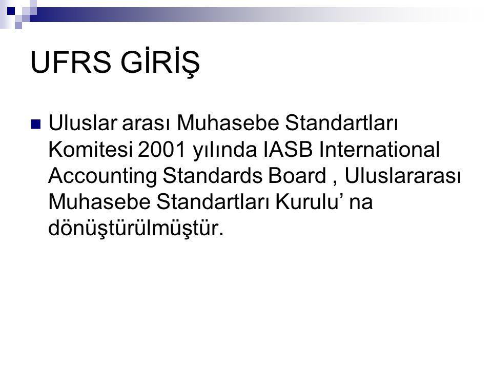 UFRS GİRİŞ Uluslar arası Muhasebe Standartları Komitesi 2001 yılında IASB International Accounting Standards Board, Uluslararası Muhasebe Standartları