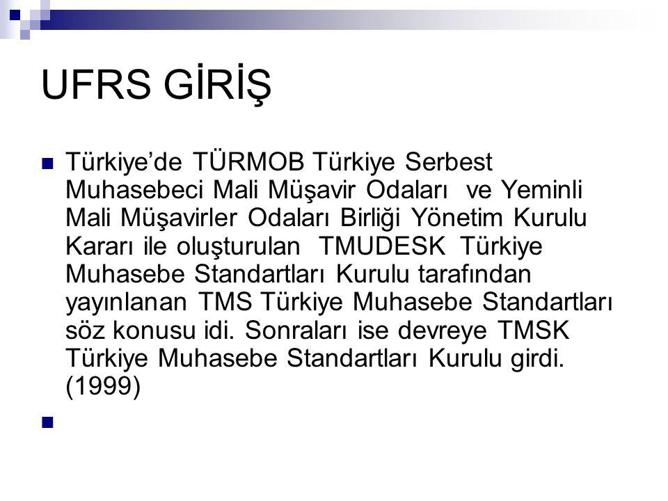 UFRS GİRİŞ Türkiye'de TÜRMOB Türkiye Serbest Muhasebeci Mali Müşavir Odaları ve Yeminli Mali Müşavirler Odaları Birliği Yönetim Kurulu Kararı ile oluş