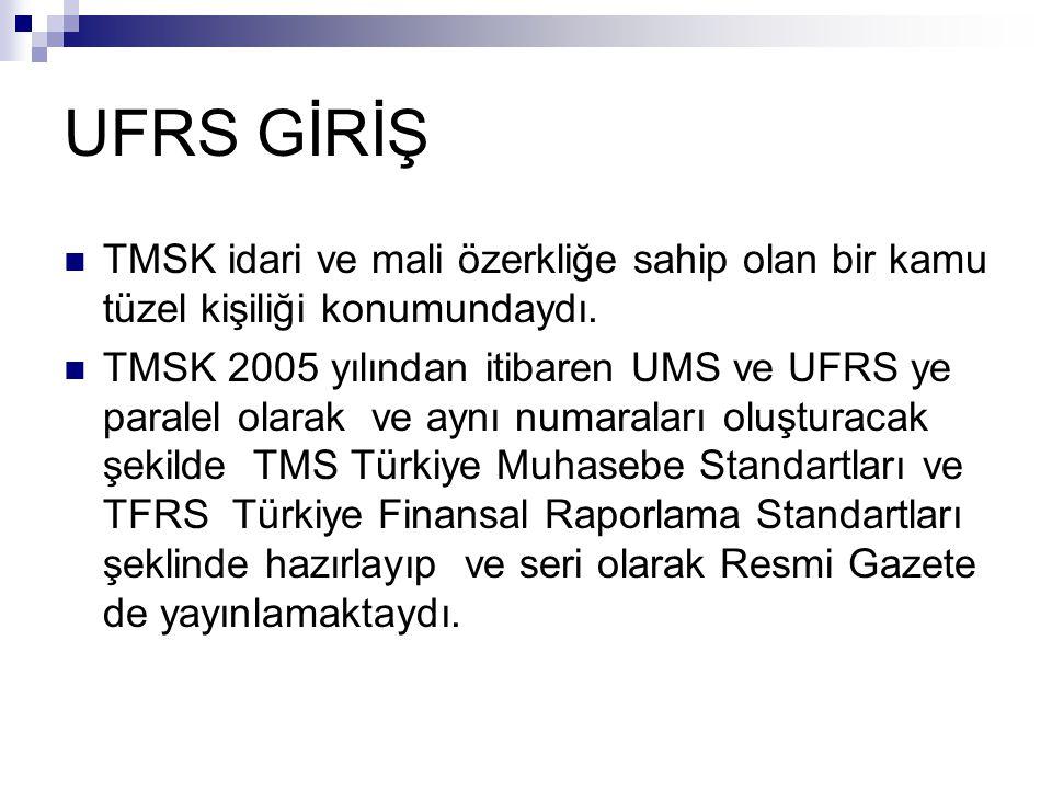UFRS GİRİŞ TMSK idari ve mali özerkliğe sahip olan bir kamu tüzel kişiliği konumundaydı. TMSK 2005 yılından itibaren UMS ve UFRS ye paralel olarak ve