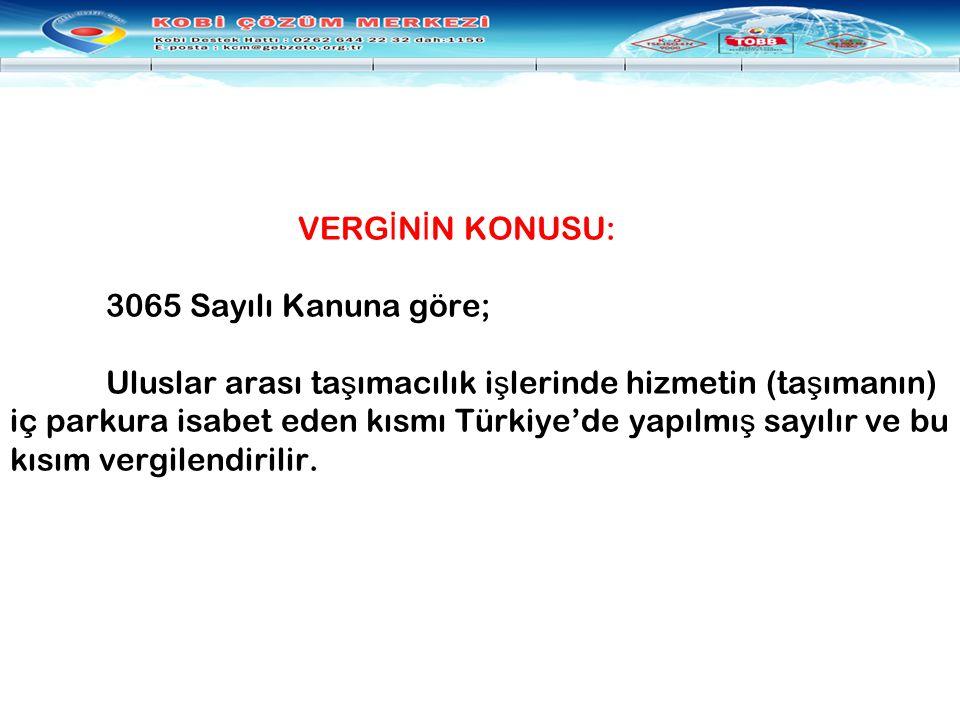 VERG İ N İ N KONUSU: 3065 Sayılı Kanuna göre; Uluslar arası ta ş ımacılık i ş lerinde hizmetin (ta ş ımanın) iç parkura isabet eden kısmı Türkiye'de y