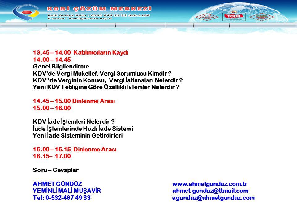 13.45 – 14.00 Katılımcıların Kaydı 14.00 – 14.45 Genel Bilgilendirme KDV'de Vergi Mükellef, Vergi Sorumlusu Kimdir ? KDV 'de Verginin Konusu, Vergi İ