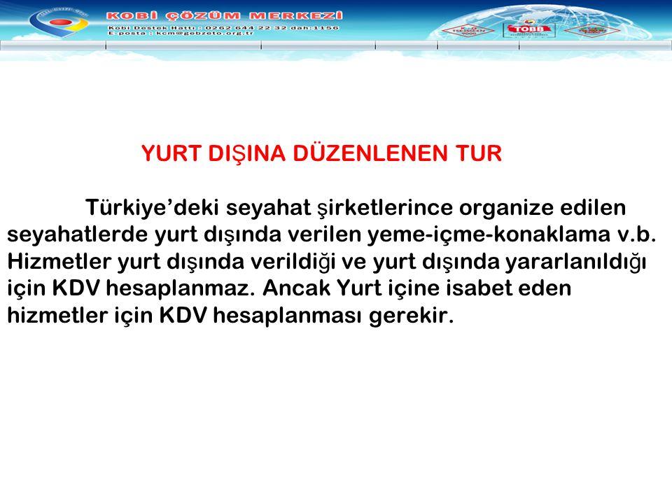 YURT DI Ş INA DÜZENLENEN TUR Türkiye'deki seyahat ş irketlerince organize edilen seyahatlerde yurt dı ş ında verilen yeme-içme-konaklama v.b. Hizmetle
