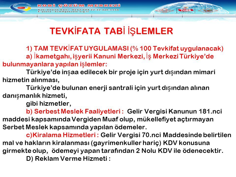 TEVK İ FATA TAB İ İŞ LEMLER 1) TAM TEVK İ FAT UYGULAMASI (% 100 Tevkifat uygulanacak) a) İ kametgahı, i ş yerii Kanuni Merkezi, İş Merkezi Türkiye'de