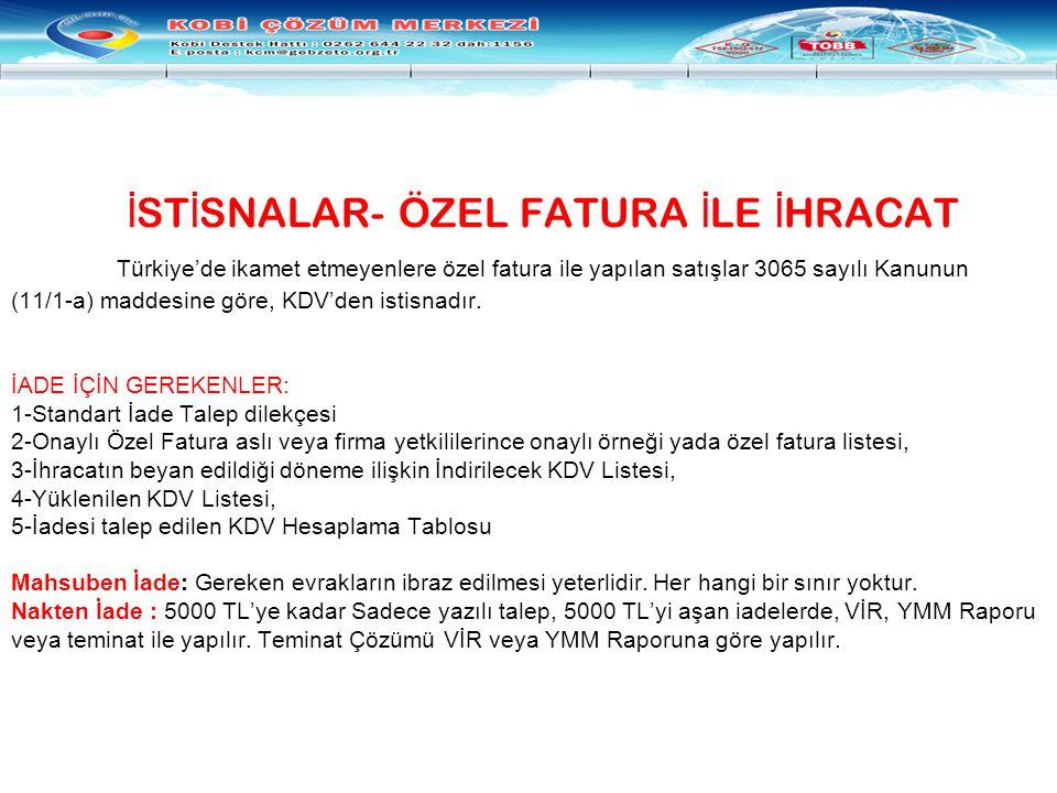 İ ST İ SNALAR- ÖZEL FATURA İ LE İ HRACAT Türkiye'de ikamet etmeyenlere özel fatura ile yapılan satışlar 3065 sayılı Kanunun (11/1-a) maddesine göre, K