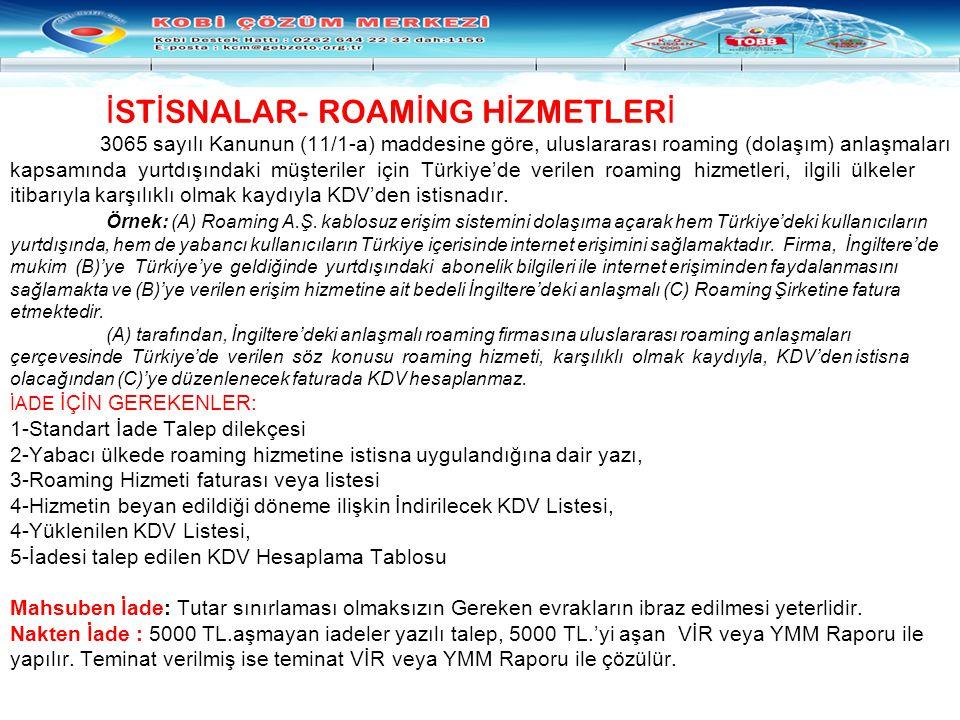 İ ST İ SNALAR- ROAM İ NG H İ ZMETLER İ 3065 sayılı Kanunun (11/1-a) maddesine göre, uluslararası roaming (dolaşım) anlaşmaları kapsamında yurtdışındak