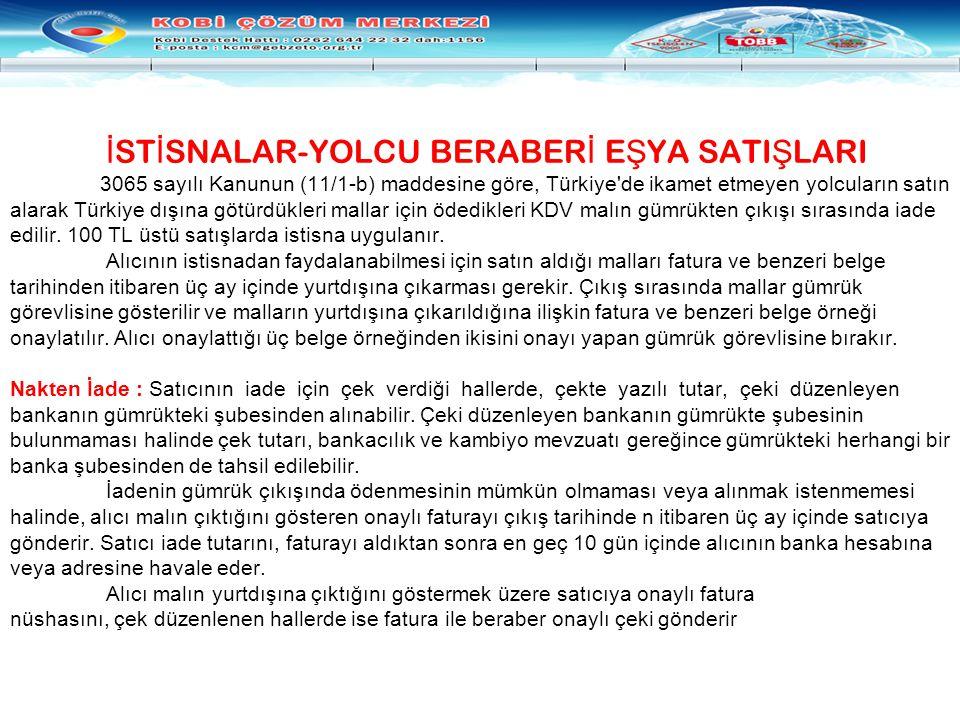 İ ST İ SNALAR-YOLCU BERABER İ E Ş YA SATI Ş LARI 3065 sayılı Kanunun (11/1-b) maddesine göre, Türkiye'de ikamet etmeyen yolcuların satın alarak Türkiy