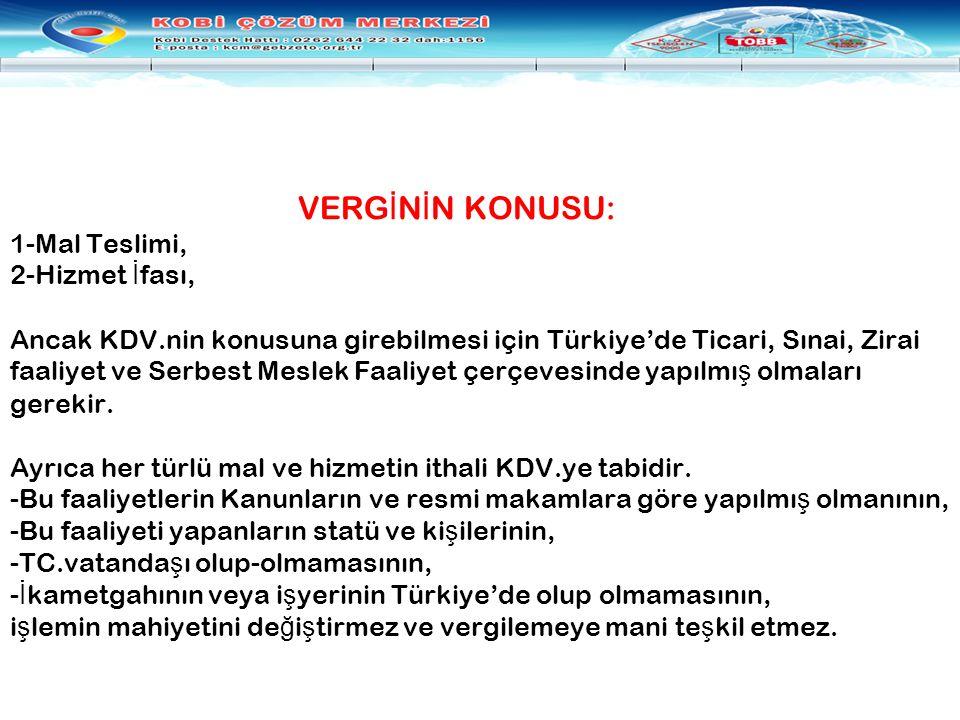 VERG İ N İ N KONUSU: 1-Mal Teslimi, 2-Hizmet İ fası, Ancak KDV.nin konusuna girebilmesi için Türkiye'de Ticari, Sınai, Zirai faaliyet ve Serbest Mesle